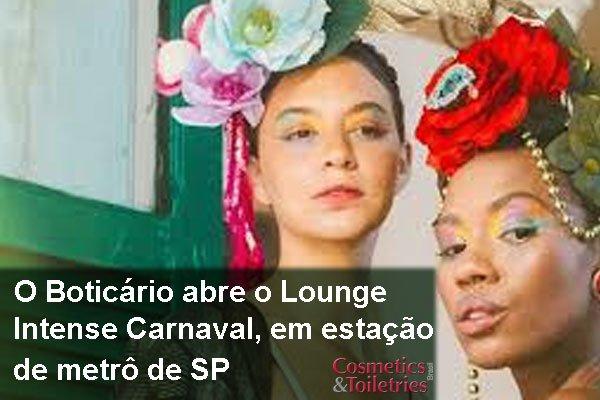 O Boticário abre o Lounge Intense Carnaval, em estação de metrô de SP