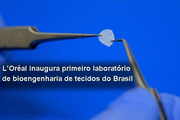 L'Oréal inaugura primeiro laboratório de bioengenharia de tecidos do Brasil