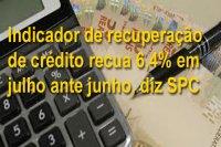 Indicador de recuperação de crédito recua 6,4% em julho ante junho, diz SPC