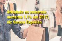 Atividade no comércio aumenta 1,1% em 2017, diz Serasa Experian