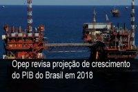Opep revisa projeção de crescimento do PIB do Brasil em 2018