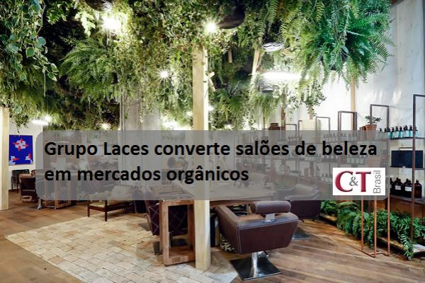 Grupo Laces converte salões de beleza em mercados orgânicos