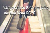 Varejo cresce 0,4% em julho, diz Boa Vista SCPC