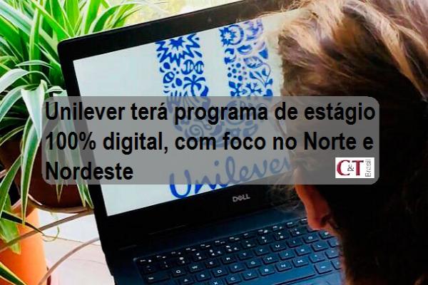 Unilever terá programa de estágio 100% digital, com foco no Norte e Nordeste