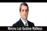 Morreu Luiz Gustavo Martins Matheus